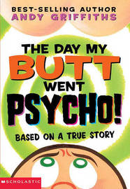 Day My Butt Went Psycho by Andy Griffiths