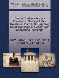 Banco Credito y Ahorro Ponceno V. National Labor Relations Board U.S. Supreme Court Transcript of Record with Supporting Pleadings by Guy Farmer
