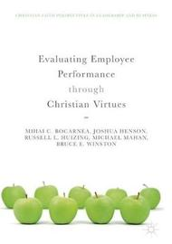 Evaluating Employee Performance through Christian Virtues by Mihai C. Bocarnea