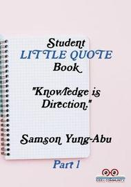 Student Little Quote Book Part 1 by Samson Yung-Abu
