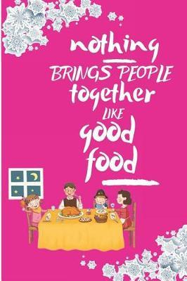 nothing BRINGS PEOPLE together LIKE good food by Kate Pears