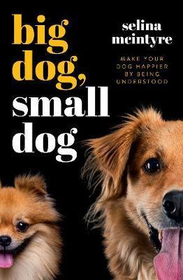 Big Dog Small Dog by Selina McIntyre