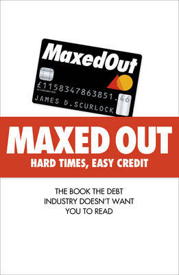 Maxed Out: Hard Times, Easy Credit by James D Scurlock image