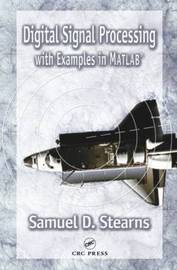 Digital Signal Processing with Examples in MATLAB by Samuel D. Stearns image