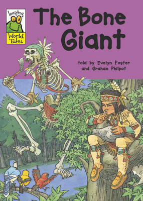 Leapfrog World Tales: The Bone Giant by Evelyn Foster