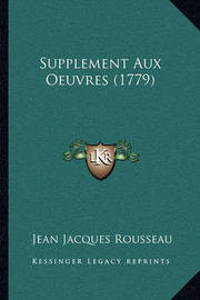 Supplement Aux Oeuvres (1779) by Jean Jacques Rousseau