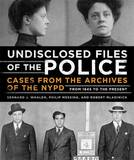The Undisclosed Files of the Police: Cases from the Archives of the NYPD from 1831 to the Present by Bernard J. Whalen