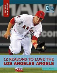 12 Reasons to Love the Los Angeles Angels by Doug Williams