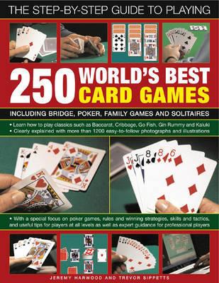 The Step-by-step Guide to Playing World's Best 250 Card Games: Including Bridge, Poker, Family Games and Solitaires by Jeremy Harwood