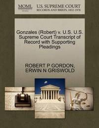 Gonzales (Robert) V. U.S. U.S. Supreme Court Transcript of Record with Supporting Pleadings by Erwin N. Griswold