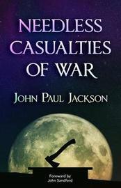 Needless Casualties of War by John Paul Jackson