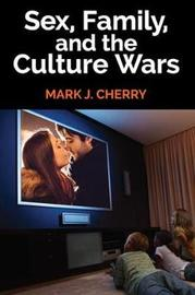 Sex, Family, and the Culture Wars by Mark J Cherry