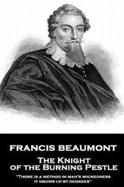 Francis Beaumont - The Knight of the Burning Pestle by Francis Beaumont image