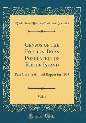Census of the Foreign-Born Population of Rhode Island, Vol. 1 by Rhode Island Bureau of Indus Statistics