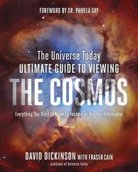 The Universe Today Ultimate Guide to Viewing the Cosmos by David Dickinson