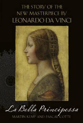 La Bella Principessa: The Story of the New Masterpiece by Leonardo Da Vinci by Martin Kemp