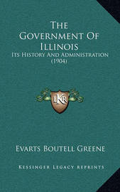 The Government of Illinois: Its History and Administration (1904) by Evarts Boutell Greene