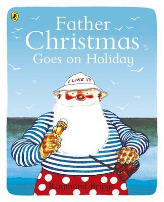Father Christmas Goes on Holiday by Raymond Briggs image