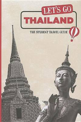 Let's Go Thailand: The Student Travel Guide by Harvard Student Agencies, Inc.