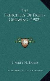 The Principles of Fruit-Growing (1902) by Liberty Hyde Bailey, Jr.