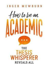 How to be an Academic by Inger Mewburn