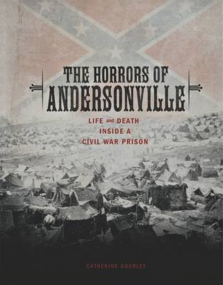 The Horrors of Andersonville by Catherine Gourley image