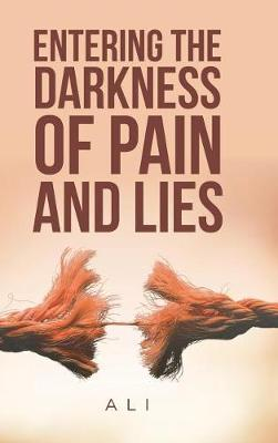 Entering the Darkness of Pain and Lies by Ali