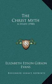 The Christ Myth: A Study (1900) by Elizabeth Edson Gibson Evans