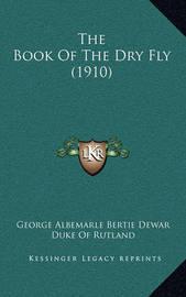 The Book of the Dry Fly (1910) by George Albemarle Bertie Dewar