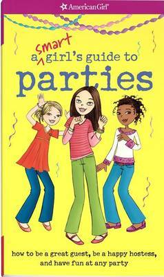 A Smart Girl's Guide to Parties: How to Be a Great Guest, Be a Happy Hostess, and Have Fun at Any Party by Apryl Lundsten