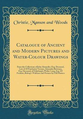 Catalogue of Ancient and Modern Pictures and Water-Colour Drawings by Christie Manson and Woods