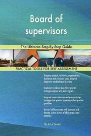 Board of Supervisors the Ultimate Step-By-Step Guide by Gerardus Blokdyk image