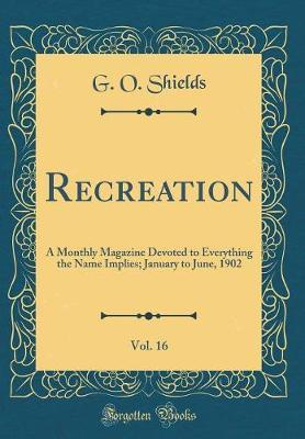 Recreation, Vol. 16 by George O Shields