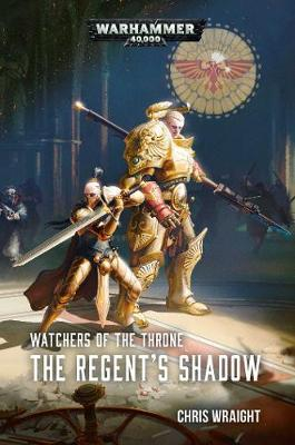 Watchers of the Throne: The Regent's Shadow by Chris Wraight