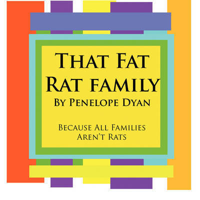 That Fat Rat Family--Because All Families Aren't Rats by Penelope Dyan