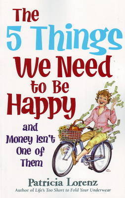 5 Things We Need to be Happy by Patricia Lorenz