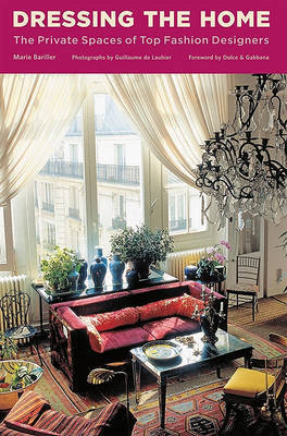 Dressing the Home: The Private Spaces of Top Fashion Designers by Marie Bariller