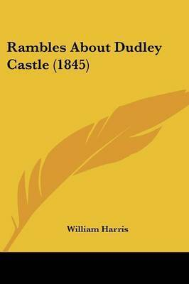 Rambles About Dudley Castle (1845) by William Harris