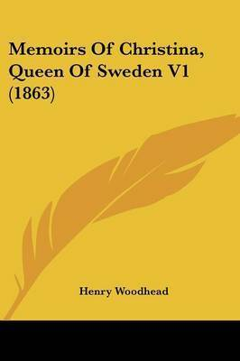 Memoirs Of Christina, Queen Of Sweden V1 (1863) by Henry Woodhead