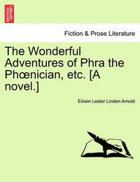 The Wonderful Adventures of Phra the PH Nician, Etc. [A Novel.] by Edwin Lester Linden Arnold