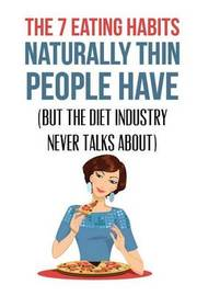 The 7 Eating Habits Naturally Thin People Have: (But the Diet Industry Never Talks About) by Ingrid Lindberg image