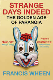 Strange Days Indeed: The Golden Age of Paranoia by Francis Wheen image