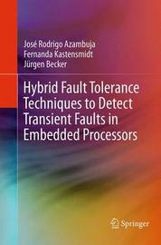 Hybrid Fault Tolerance Techniques to Detect Transient Faults in Embedded Processors by Jose Rodrigo Azambuja
