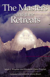 The Masters and Their Retreats by Mark L Prophet