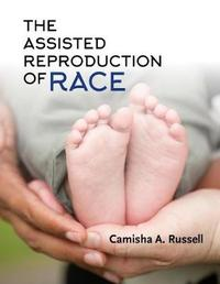 The Assisted Reproduction of Race by Camisha A Russell