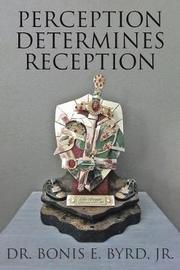Perception Determines Reception by Dr Bonis E Byrd Jr image
