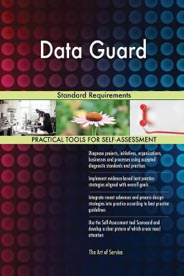 Data Guard Standard Requirements by Gerardus Blokdyk