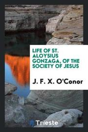 Life of St. Aloysius Gonzaga, of the Society of Jesus by J F. X. O'Conor image