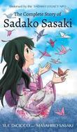 The Complete Story of Sadako Sasaki by Sue DiCicco