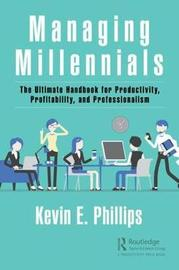 Managing Millennials by Kevin E Phillips